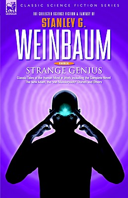 STRANGE GENIUS - Classic Tales of the Human Mind at Work Including the Complete Novel The New Adam, the 'van Manderpootz' Stories and Others - Weinbaum, Stanley G
