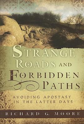Strange Roads and Forbidden Paths: Avoiding Apostasy in the Latter Days - Moore, Richard G
