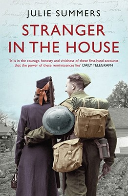 Stranger in the House: Women's Stories of Men Returning from the Second World War - Summers, Julie