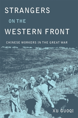 Strangers on the Western Front: Chinese Workers in the Great War - Xu
