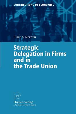 Strategic Delegation in Firms and in the Trade Union - Merzoni, Guido S