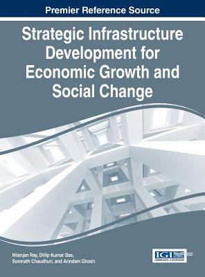 Strategic Infrastructure Development for Economic Growth and Social Change - Ray, Nilanjan