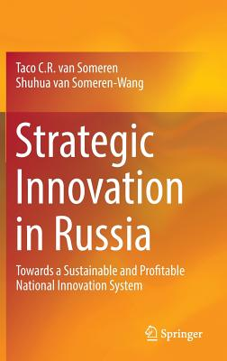 Strategic Innovation in Russia: Towards a Sustainable and Profitable National Innovation System - Van Someren, Taco C R, and Van Someren-Wang, Shuhua