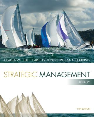 Strategic Management: Theory - Hill, Charles W L, Dr., and Jones, Gareth R, and Schilling, Melissa A, Professor
