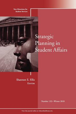 Strategic Planning in Student Affairs: New Directions for Student Services, Number 132 - Ellis, Shannon E (Editor)