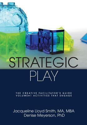 Strategic Play: The Creative Facilitator's Guide - Lloyd Smith, Jacqueline, and Meyerson, Denise