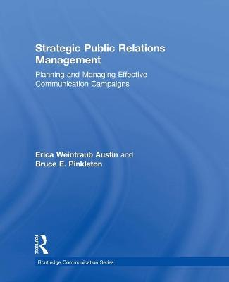 Strategic Public Relations Management: Planning and Managing Effective Communication Campaigns - Austin, Erica Weintraub, and Pinkleton, Bruce E