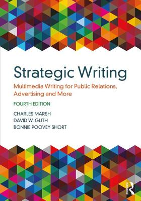 Strategic Writing: Multimedia Writing for Public Relations, Advertising and More - Marsh, Charles, and Guth, David W, and Short, Bonnie