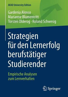 Strategien Fur Den Lernerfolg Berufstatiger Studierender: Empirische Analysen Zum Lernverhalten - Alonso, Gardenia