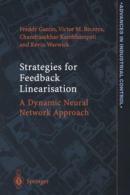 Strategies for Feedback Linearisation: A Dynamic Neural Network Approach - Garces, Freddy Rafael, and Becerra, Victor Manuel, and Kambhampati, Chandrasekhar