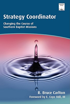 Strategy Coordinator: Changing the Course of Southern Baptist Missions - Carlton, R Bruce