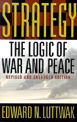 Strategy: The Logic of War and Peace - Luttwak, Edward N