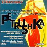 Stravinsky: Petrouchka/Circus Polka For A Young Elephant/Respighi: Ancient Airs And Dances