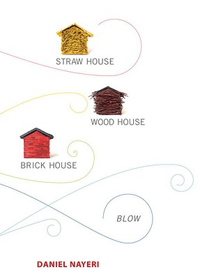 Straw House, Wood House, Brick House, Blow: Four Novellas by Daniel Nayeri - Nayeri, Daniel
