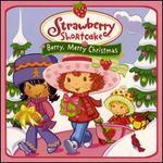 Strawberry Shortcake: Berry Merry Christmas