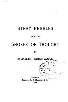 Stray Pebbles from the Shores of Thought - Gould, Elizabeth Porter