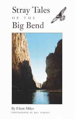Stray Tales of the Big Bend - Miles, Elton, and Wright, Bill (Photographer)