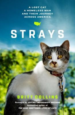 Strays: A Lost Cat, a Homeless Man, and Their Journey Across America - Collins, Britt, MS, Otr/L, and Masson, Jeffrey Moussaieff (Foreword by)