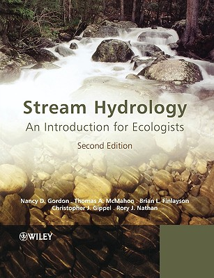 Stream Hydrology: An Introduction for Ecologists - Gordon, Nancy D, and McMahon, Thomas A, and Finlayson, Brian L