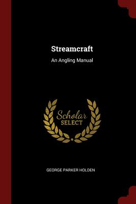 Streamcraft: An Angling Manual - Holden, George Parker