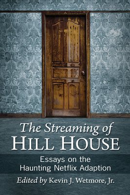 Streaming of Hill House: Essays on the Haunting Netflix Adaption - Wetmore, Kevin J