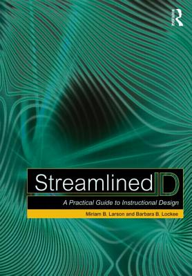 Streamlined Id: A Practical Guide to Instructional Design - Larson, Miriam B, and Lockee, Barbara B