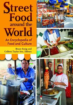 Street Food Around the World: An Encyclopedia of Food and Culture - Kraig, Bruce, and Sen, Colleen Taylor