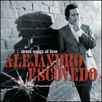 Street Songs of Love - Alejandro Escovedo