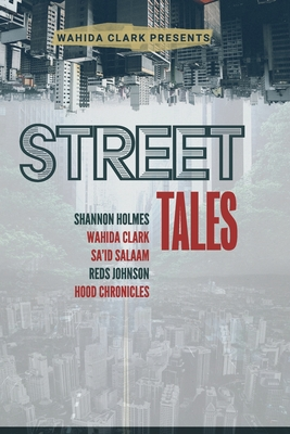 Street Tales: A Street Lit Anthology - Clark, Wahida, and Holmes, Shannon