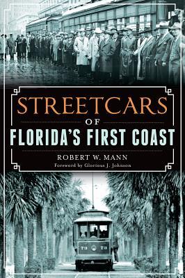 Streetcars of Florida's First Coast - Mann, Robert W, Dr.
