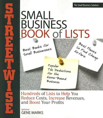 Streetwise Small Business Book of Lists: Hundresds of Lists to Help You Reduce Costs, Increase Revenues, and Boost Your Profits! - Marks, Gene (Editor)