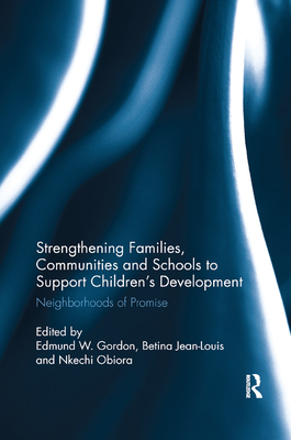 Strengthening Families, Communities, and Schools to Support Children's Development: Neighborhoods of Promise - Gordon, Edmund W (Editor), and Jean-Louis, Betina (Editor), and Obiora, Nkechi (Editor)