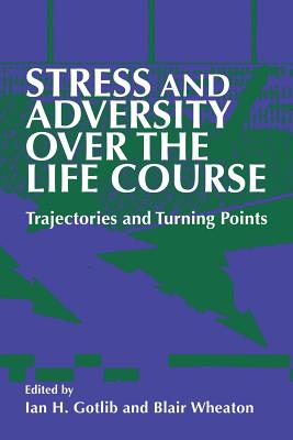 Stress and Adversity Over the Life Course: Trajectories and Turning Points - Gotlib, Ian H, PhD (Editor)