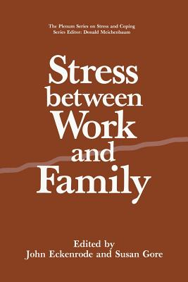 Stress Between Work and Family - Eckenrode, John (Editor), and Gore, Susan (Editor)