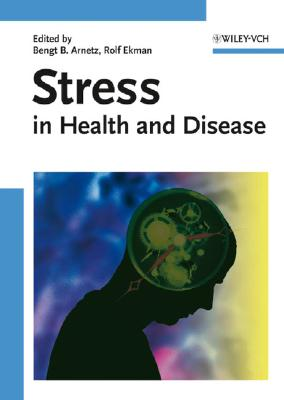 Stress in Health and Disease - Arnetz, Bengt B (Editor), and Ekman, Rolf (Editor), and Carlsson, Arvid (Foreword by)