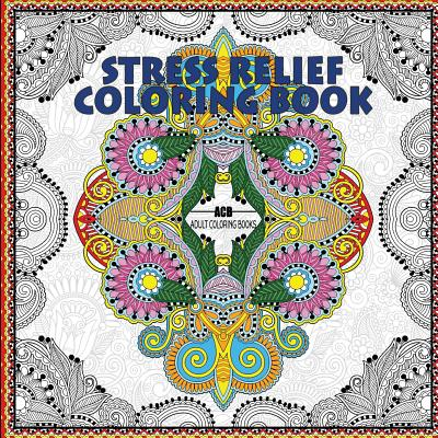 Stress Relief Coloring Book: Coloring Book for Adults for Relaxation and Relieving Stress - Mandalas, Floral Patterns, Celtic Designs, Figures and ... Patterns [8.5 X 8.5 Inches / White & Black] - Acb - Adult Coloring Books