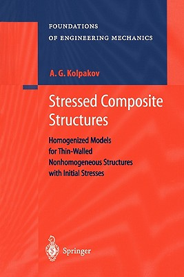 Stressed Composite Structures: Homogenized Models for Thin-Walled Nonhomogeneous Structures with Initial Stresses - Kolpakov, Alexander G.