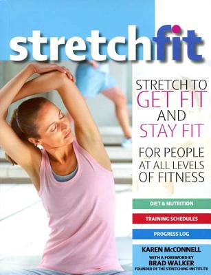 Stretch Fit: Stretch to Get Fit and Stay Fit - McConnell, Karen, Dr., and Walker, Brad (Foreword by)