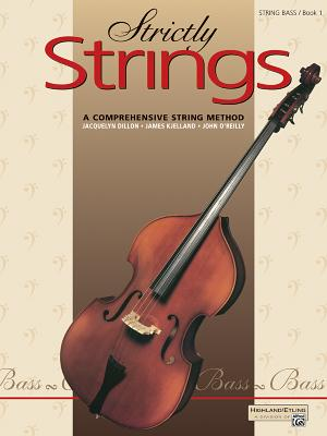 Strictly Strings, Bk 1: Bass - Dillon, Jacquelyn, and Kjelland, James, and O'Reilly, John, Professor