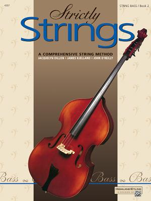 Strictly Strings, Bk 2: Bass - Dillon, Jacquelyn, and Kjelland, James, and O'Reilly, John, Professor