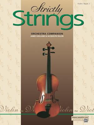Strictly Strings, Bk 3: Violin - Dillon, Jacquelyn, and Kjelland, James