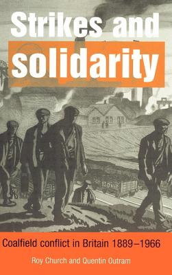 Strikes and Solidarity: Coalfield Conflict in Britain, 1889 1966 - Church, Roy, and Outram, Quentin, Dr.