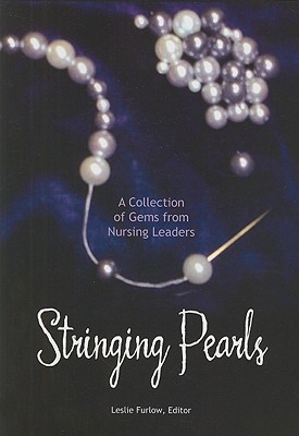 Stringing Pearls: A Collection of Gems from Nursing Leaders - Furlow, Leslie