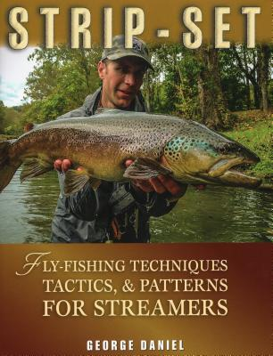 Strip-Set: Fly-Fishing Techniques, Tactics, & Patterns for Streamers - Daniel, George