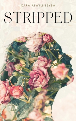 Stripped: A Collection of Inspired Writings for the Evolving Woman - Alwill Leyba, Cara