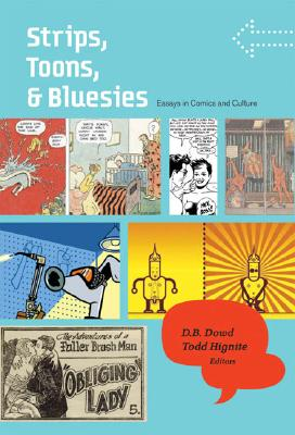 Strips, Toons, and Bluesies: Essays in Comics and Culture - Dowd, D B (Editor), and Hignite, Todd (Editor)