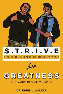 STRIVE for Greatness: Motivation in Your Own Image - Walker, Nigel L, and Philpotts, Khamani (Foreword by)