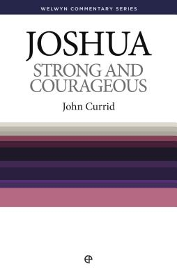 Strong and Courageous: Joshua Simply Explained - Currid, John, Dr.