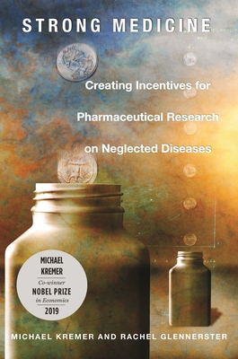 Strong Medicine: Creating Incentives for Pharmaceutical Research on Neglected Diseases - Kremer, Michael