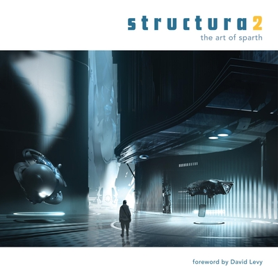 Structura2: The Art of Sparth - Levy, David (Foreword by), and Sparth, and Bouvier, Nicolas